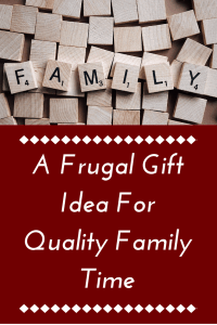 A Frugal Gift Idea For Quality Family Time