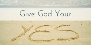 Give God your 'Yes'