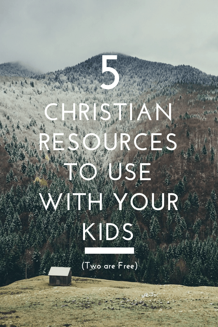5 Christian Resources to use with your kids
