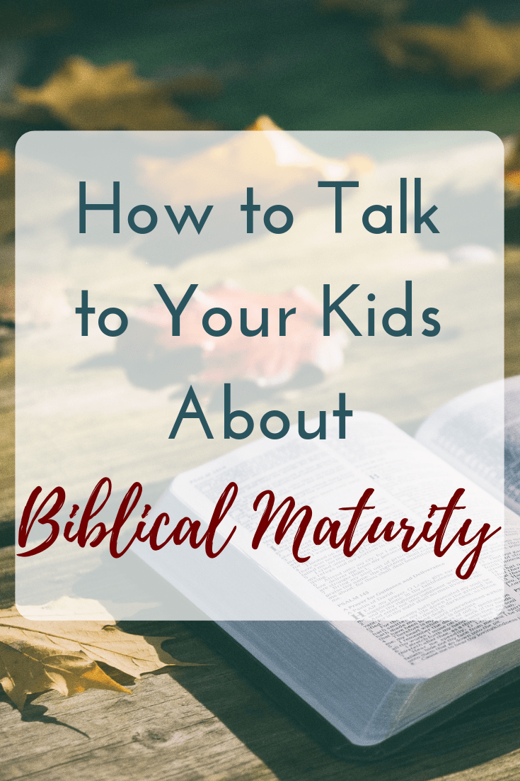 How to talk to your kids about biblical maturity