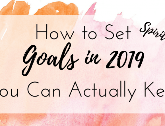 How to Set Goals in 2019 that you can actually keep