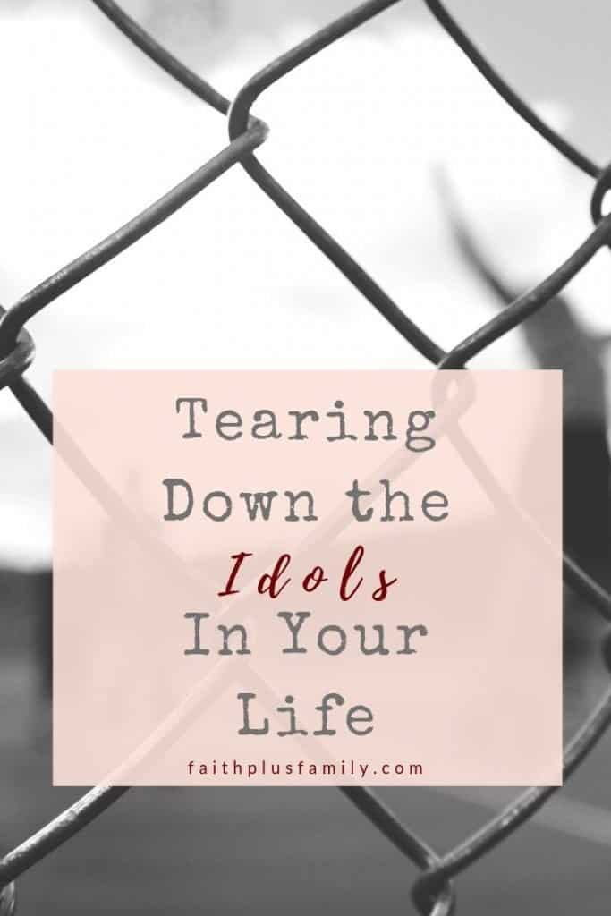 tearing down the idols in your life