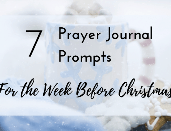 7 Prayer Journal Prompts for the Week Before Christmas