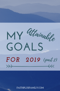 My Attainable Goals for 2019 Part 2