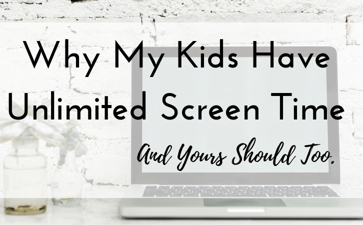 Why My Kids Have Unlimited Screen Time