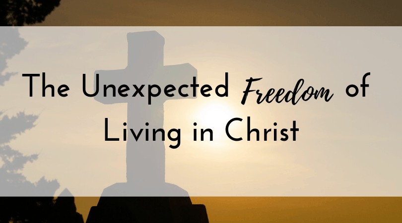The Unexpected Freedom of Living in Christ