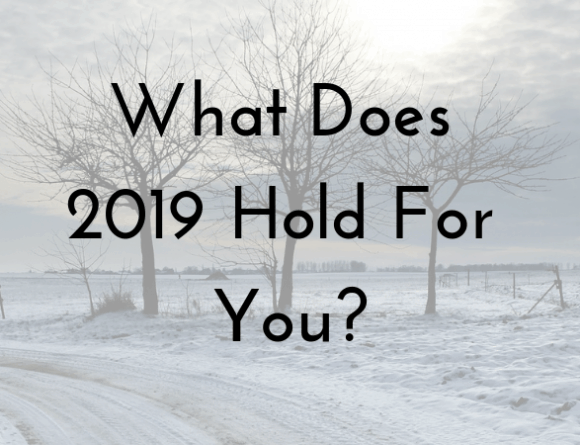 What Does 2019 Hold For You