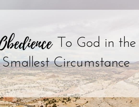 Obedience to God in the Smallest Circumstances