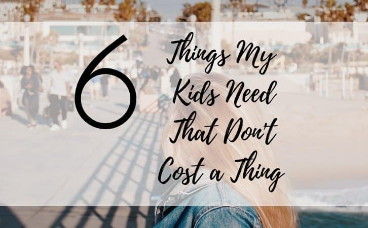 6 Things My Kids Need That Don't Cost a Thing