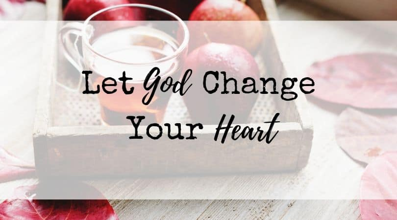 Let God Change Your Heart