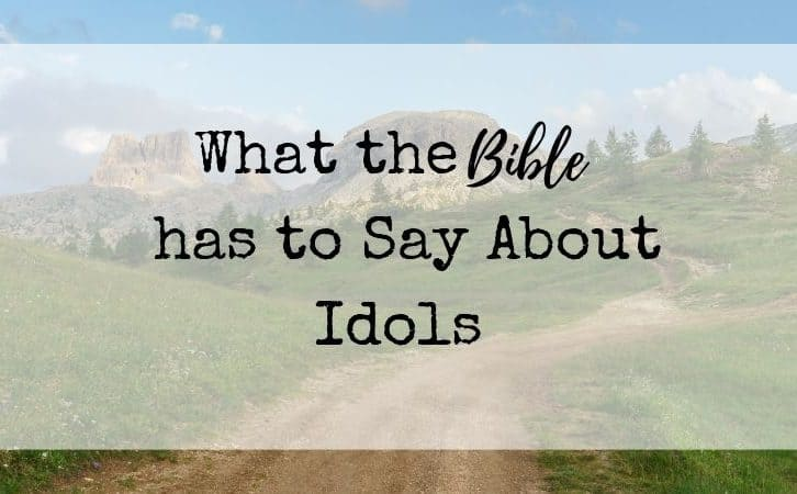 What the Bible has to Say About Idols