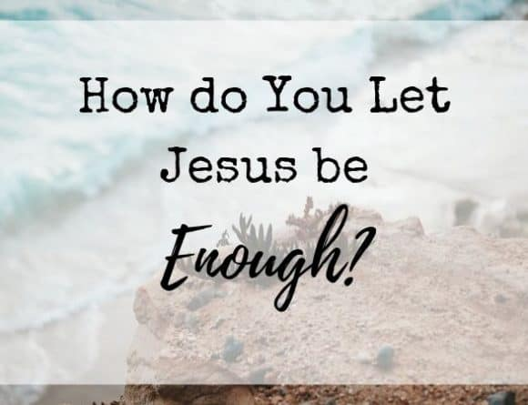 How to let Jesus be Enough