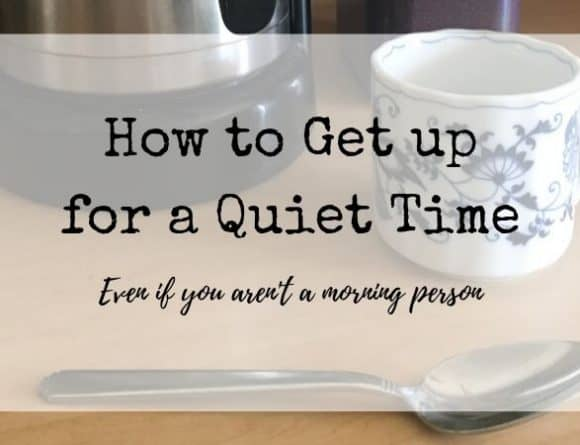 How to Get up for a Quiet Time